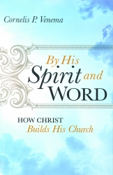 By His Spirit and Word: How Christ Builds His Church
